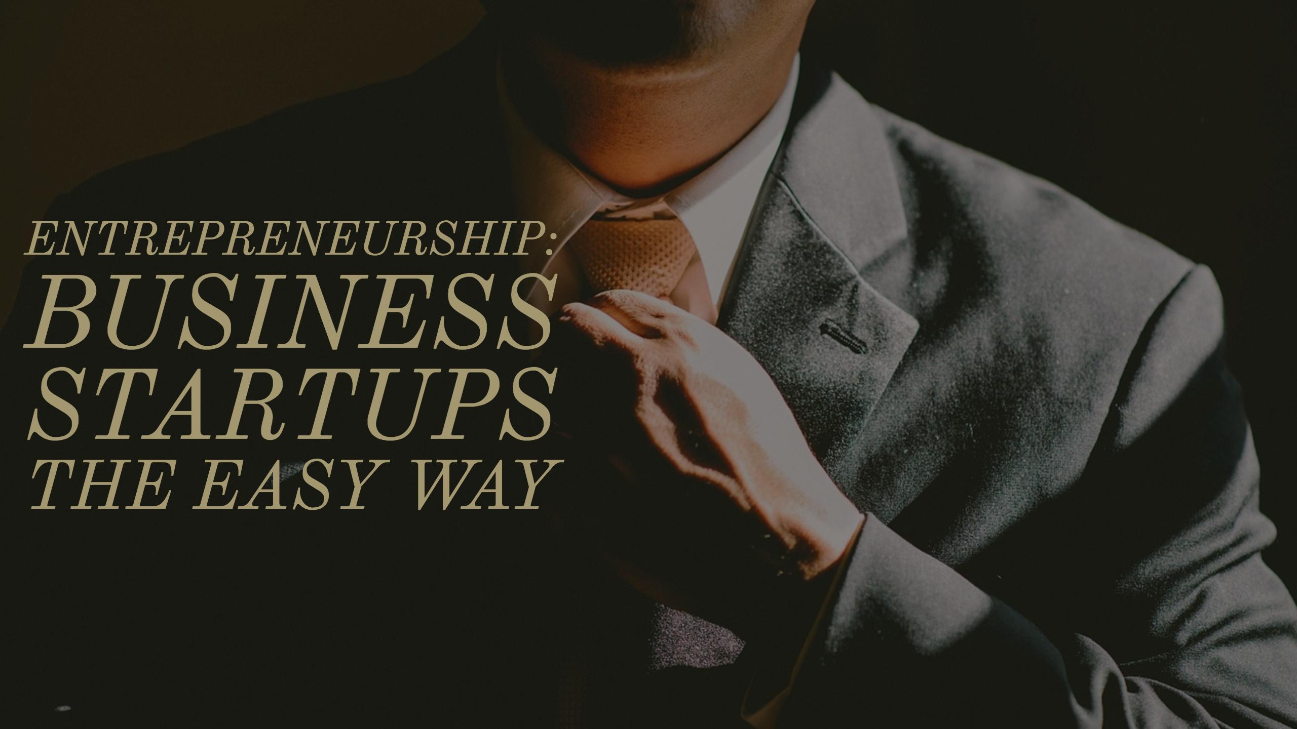 Entrepreneurship – Business Startups The Easy Way